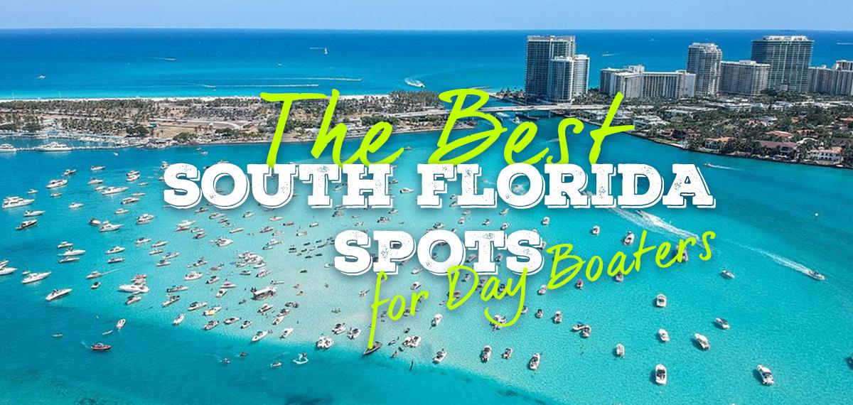 9 of The Best South Florida Spots for Day Boaters